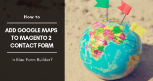 Magento 2 form builder _ Add Google Maps to Magento 2 contact form